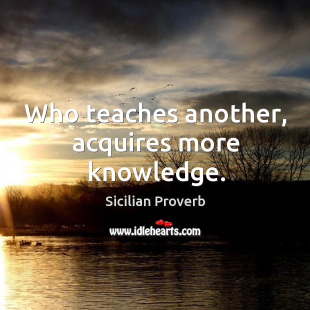 Image, Who teaches another, acquires more knowledge.