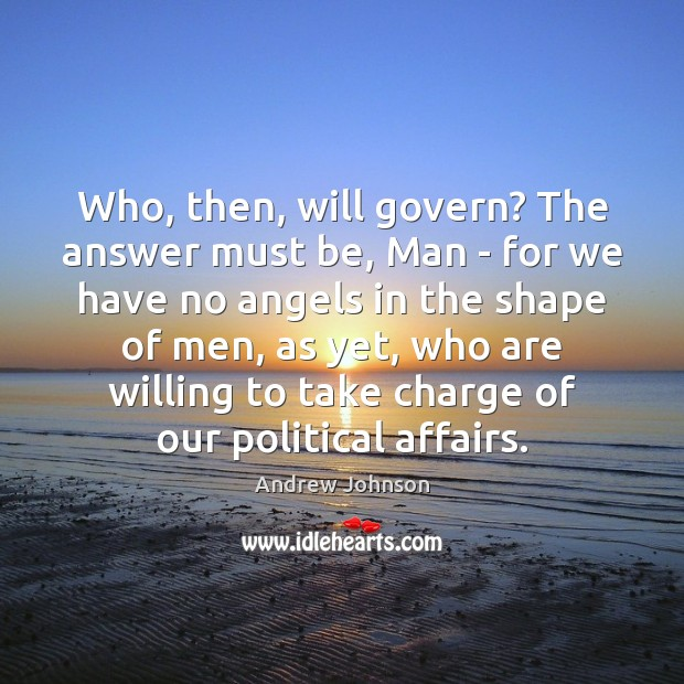 Image, Who, then, will govern? The answer must be, Man – for we
