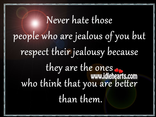Never hate those people who are jealous of you Image