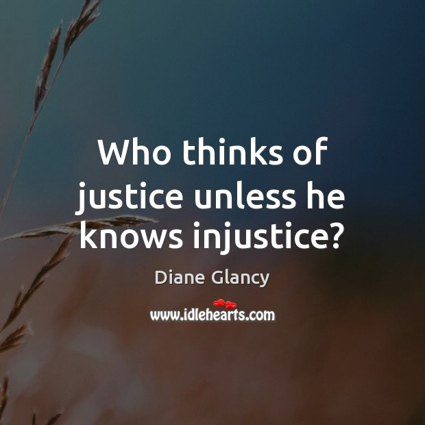 Who thinks of justice unless he knows injustice? Image