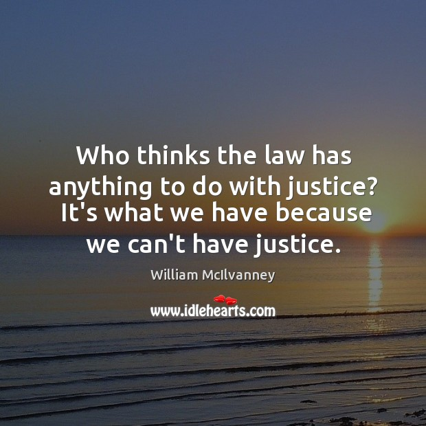 Who thinks the law has anything to do with justice?  It's what Image