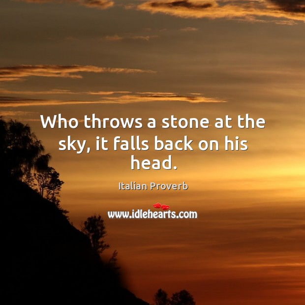 Image, Who throws a stone at the sky, it falls back on his head.