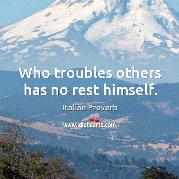 Image, Who troubles others has no rest himself.