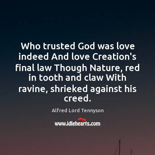 Image, Who trusted God was love indeed And love Creation's final law Though