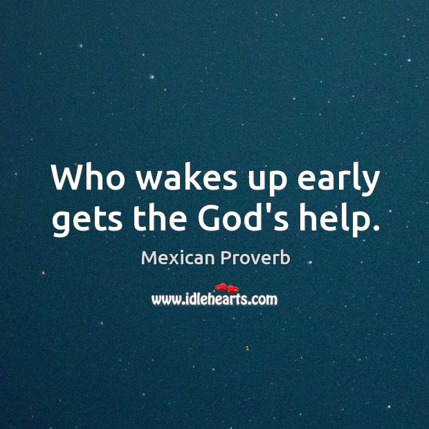 Who wakes up early gets the God's help. Mexican Proverbs Image