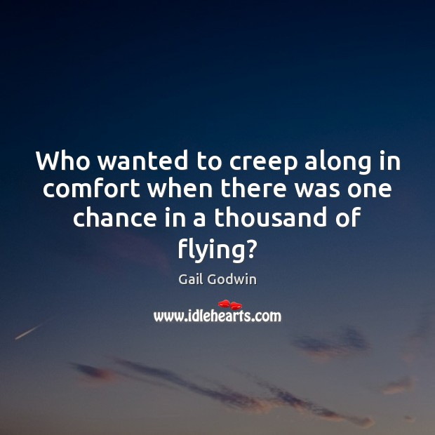 Image, Who wanted to creep along in comfort when there was one chance in a thousand of flying?