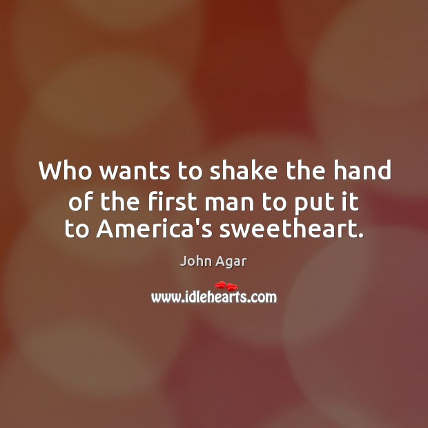 Who wants to shake the hand of the first man to put it to America's sweetheart. Image