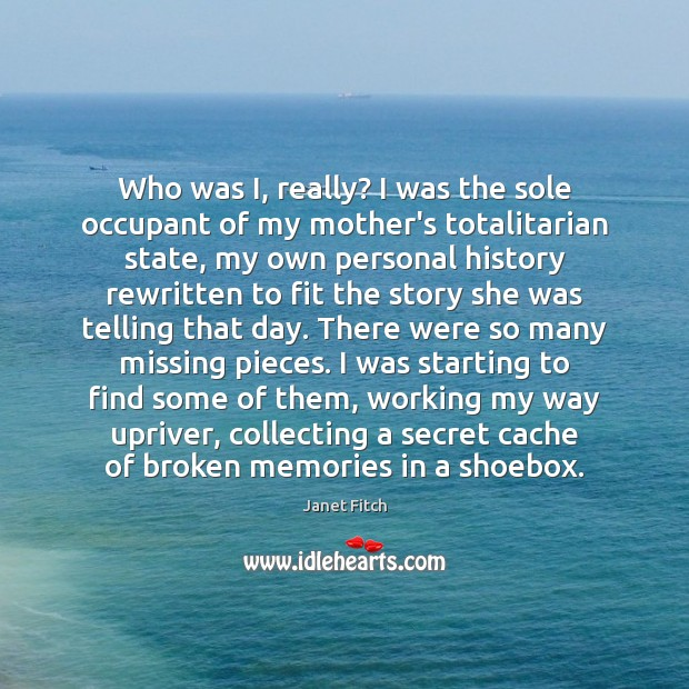 Who was I, really? I was the sole occupant of my mother's Janet Fitch Picture Quote