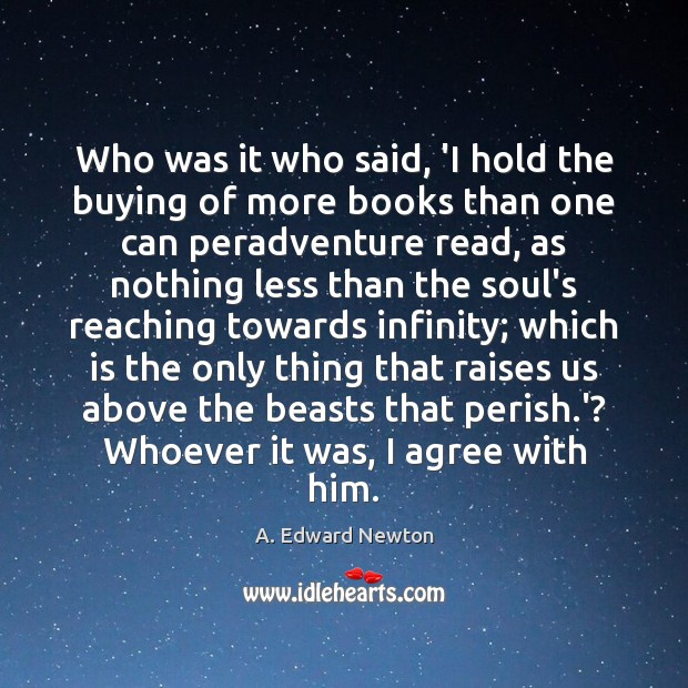 Who was it who said, 'I hold the buying of more books Agree Quotes Image