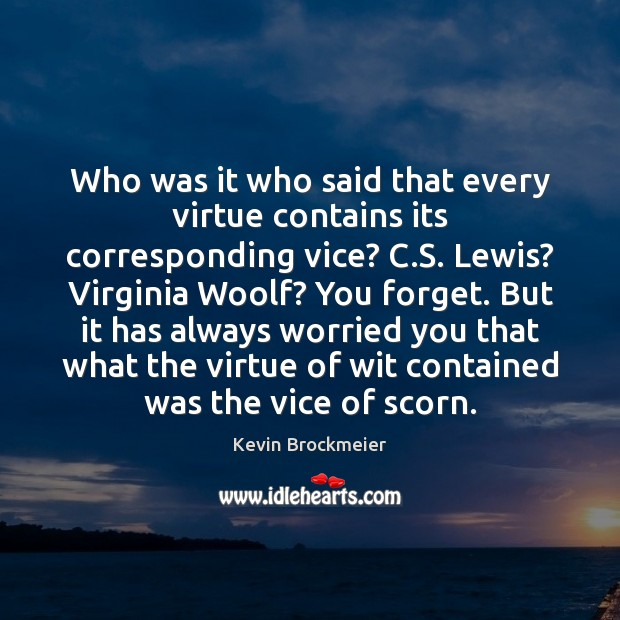 Who was it who said that every virtue contains its corresponding vice? Image