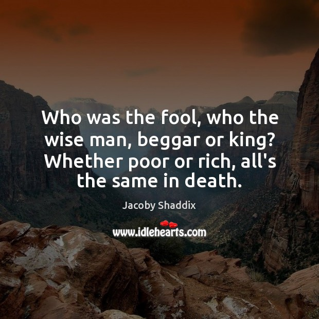 Who was the fool, who the wise man, beggar or king? Whether Image