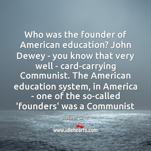 Image, Who was the founder of American education? John Dewey – you know