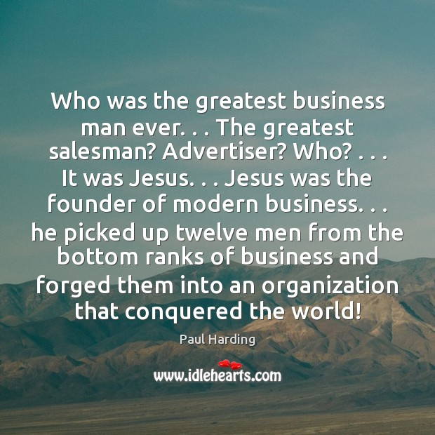Image, Who was the greatest business man ever. . . The greatest salesman? Advertiser? Who? . . .