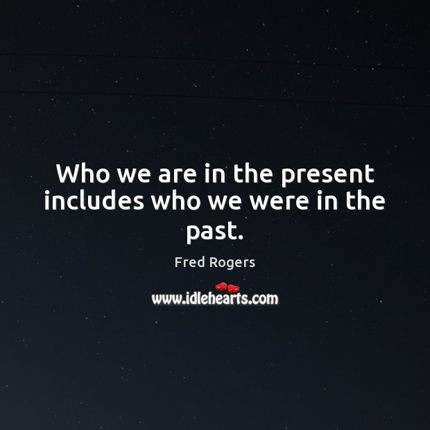 Image, Who we are in the present includes who we were in the past.
