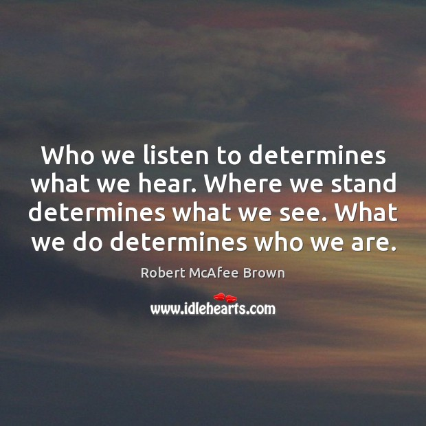 Who we listen to determines what we hear. Where we stand determines Image
