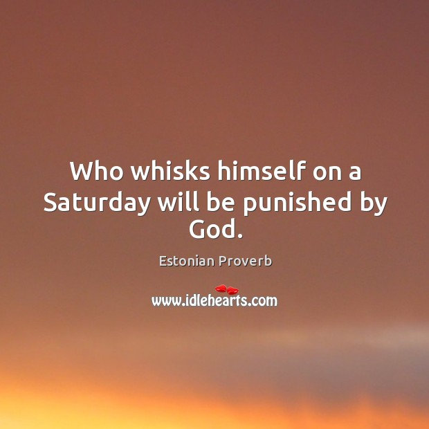 Image, Who whisks himself on a saturday will be punished by god.