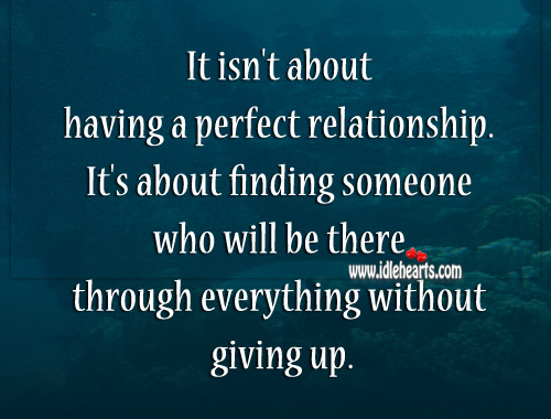It Isn't About Having A Perfect Relationship.