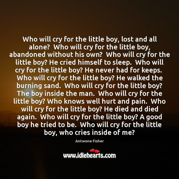 Image, Who will cry for the little boy, lost and all alone?  Who