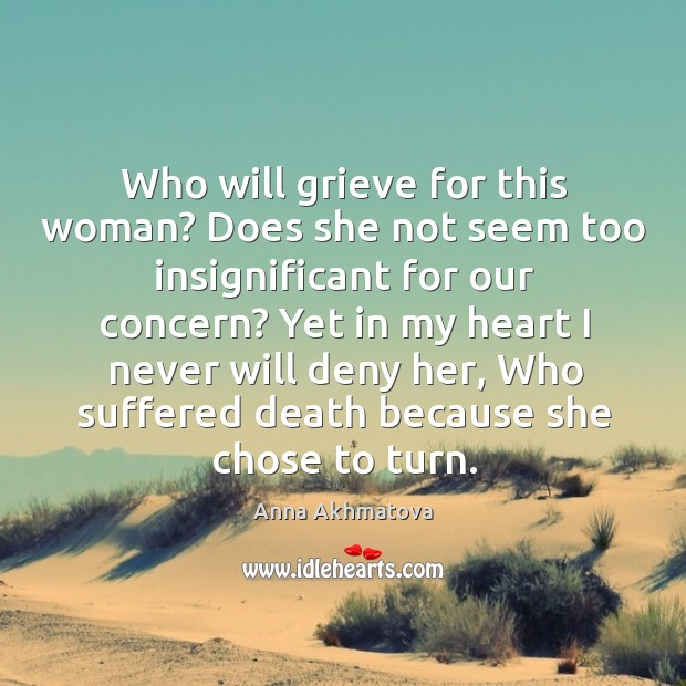 Who will grieve for this woman? does she not seem too insignificant for our concern? Image