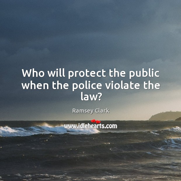 Image, Who will protect the public when the police violate the law?