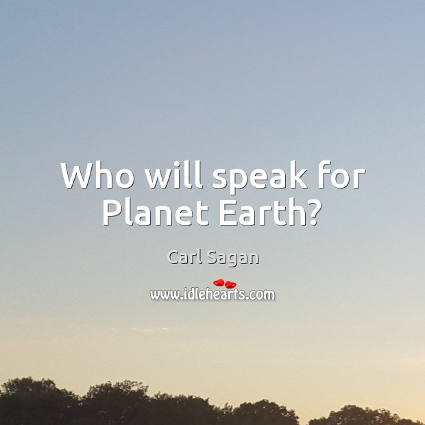 Image, Who will speak for Planet Earth?