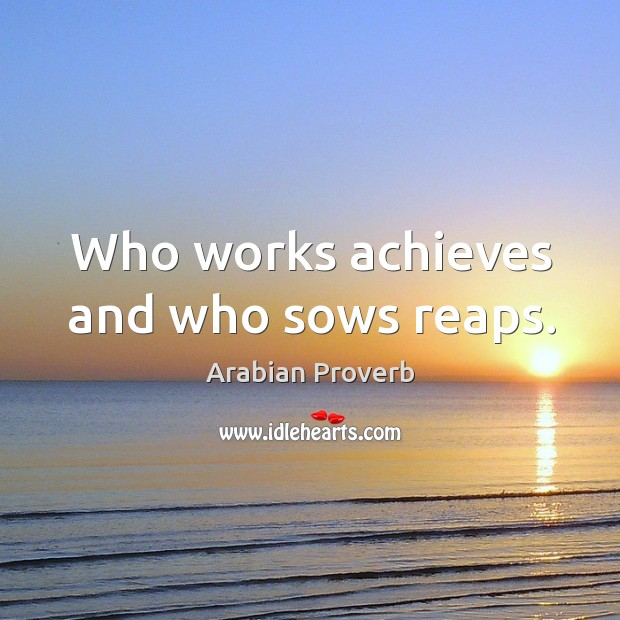 Who works achieves and who sows reaps. Arabian Proverbs Image