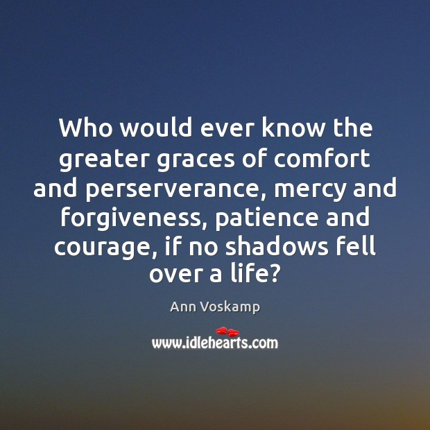 Image, Who would ever know the greater graces of comfort and perserverance, mercy