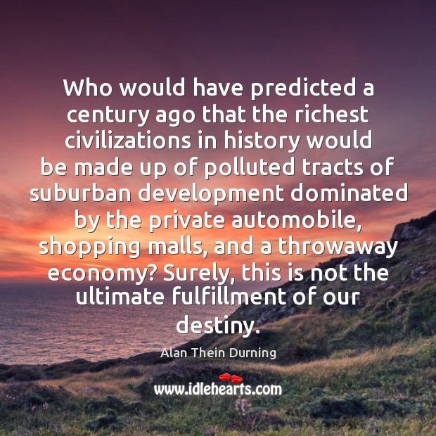 Image, Who would have predicted a century ago that the richest civilizations in