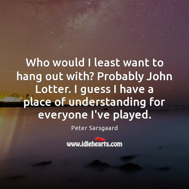 Who would I least want to hang out with? Probably John Lotter. Image