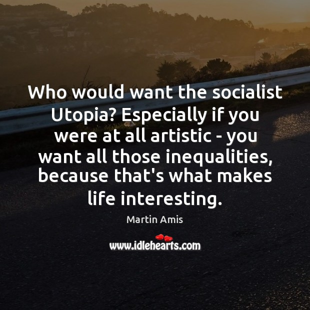 Image, Who would want the socialist Utopia? Especially if you were at all