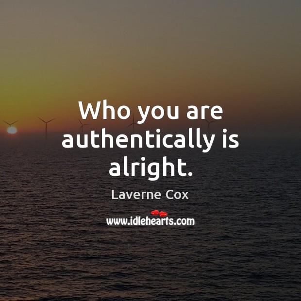 Who you are authentically is alright. Laverne Cox Picture Quote