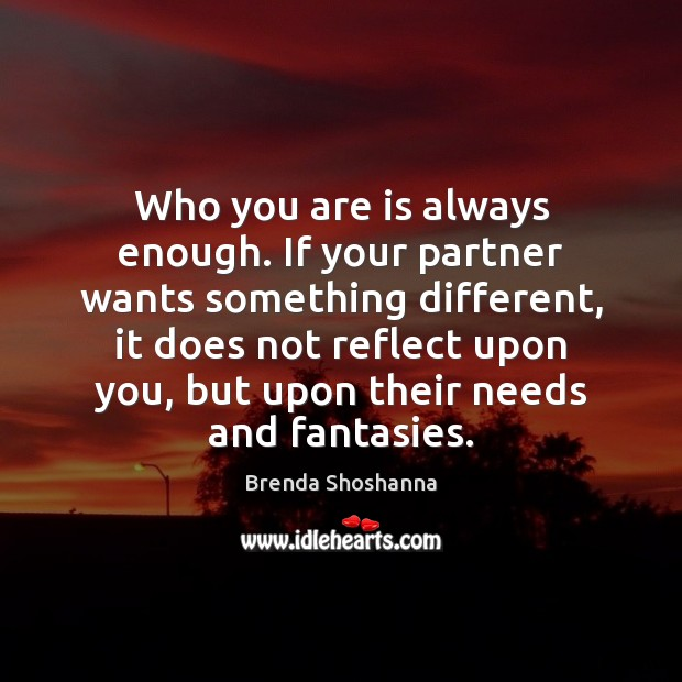 Image, Who you are is always enough. If your partner wants something different,