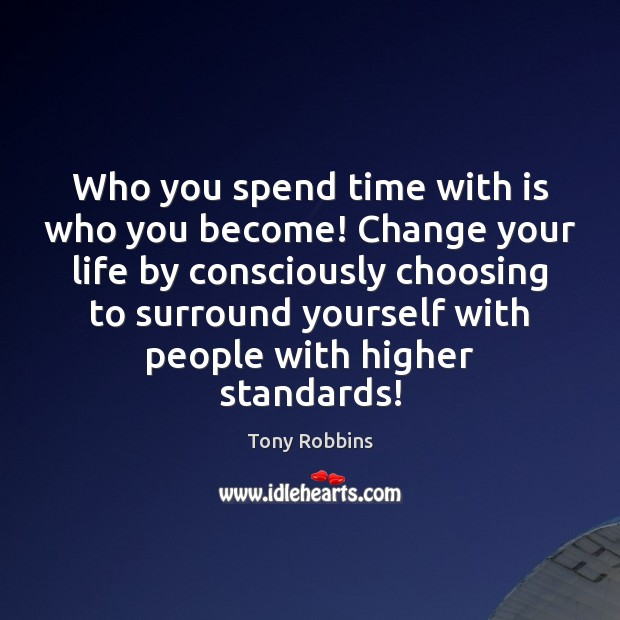 Image, Who you spend time with is who you become! Change your life
