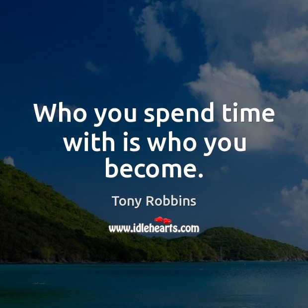 Image, Who you spend time with is who you become.