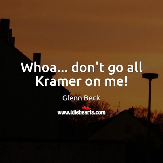 Image, Whoa… don't go all Kramer on me!