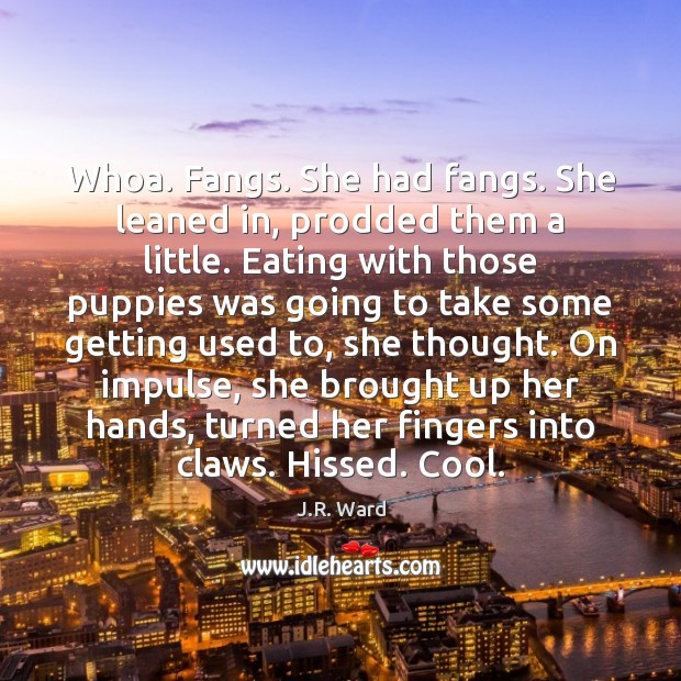 Image, Whoa. Fangs. She had fangs. She leaned in, prodded them a little.