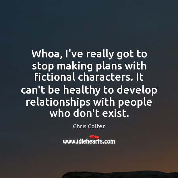 Whoa, I've really got to stop making plans with fictional characters. It Chris Colfer Picture Quote