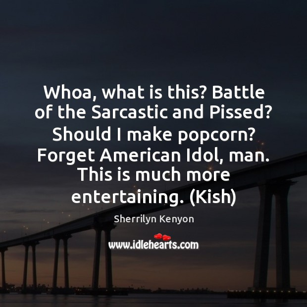 Whoa, what is this? Battle of the Sarcastic and Pissed? Should I Sarcastic Quotes Image