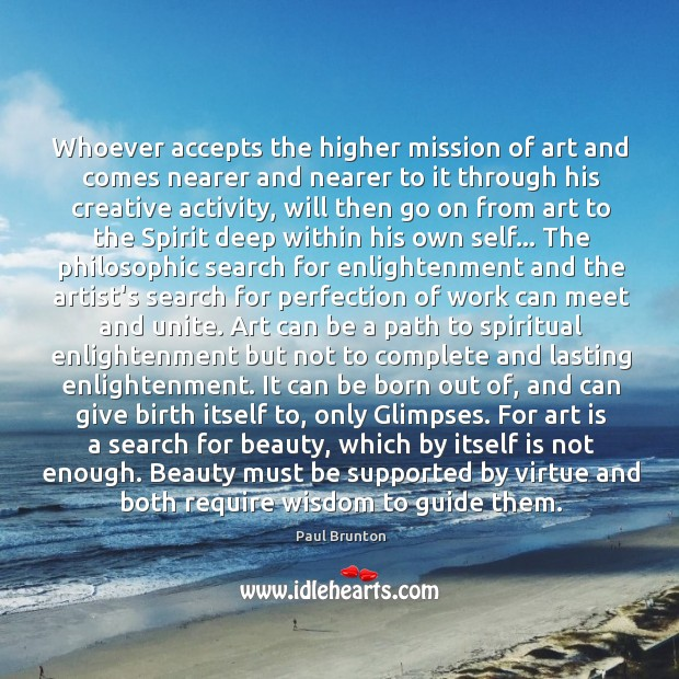 Whoever accepts the higher mission of art and comes nearer and nearer Image