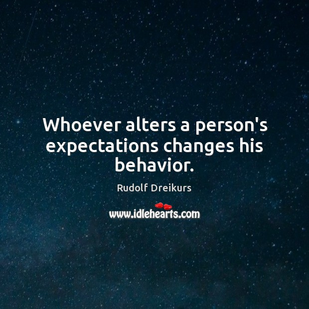 Whoever alters a person's expectations changes his behavior. Behavior Quotes Image