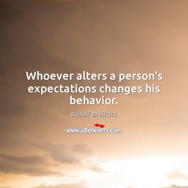 Image, Whoever alters a person's expectations changes his behavior.