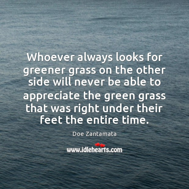 Image, Whoever always looks for greener grass on the other side will never be able to appreciate