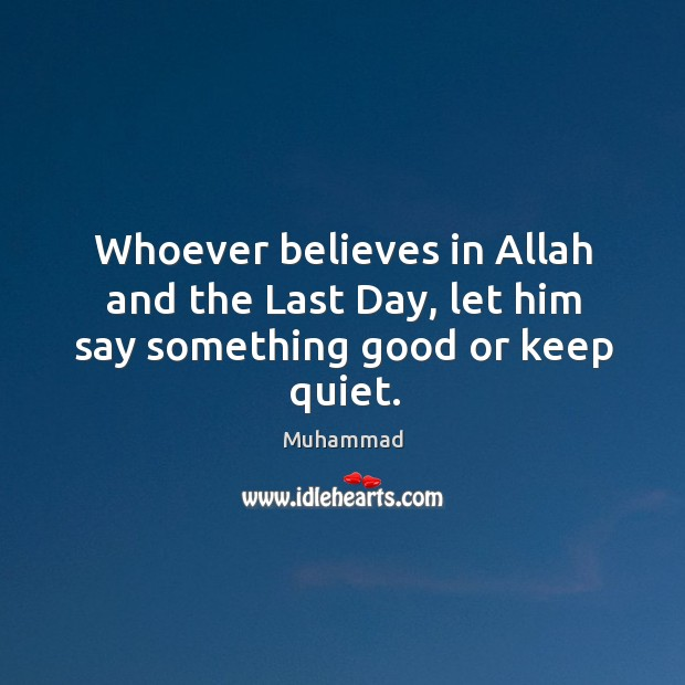 Whoever believes in Allah and the Last Day, let him say something good or keep quiet. Image