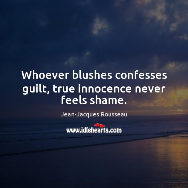 Whoever blushes confesses guilt, true innocence never feels shame. Image