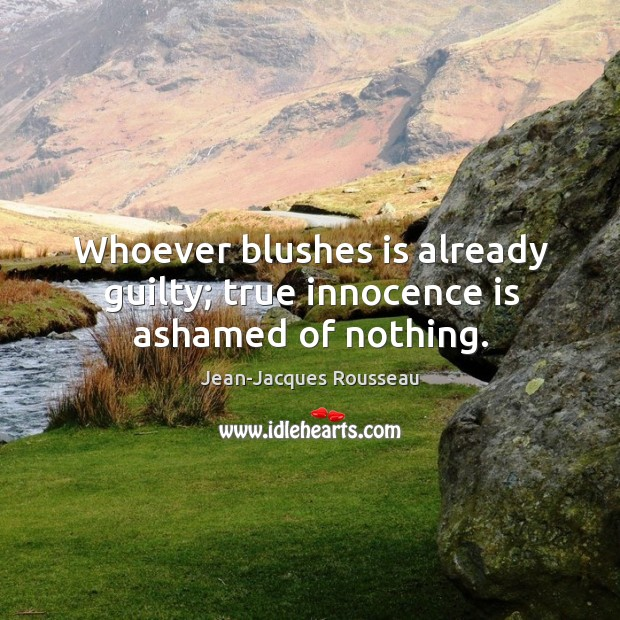 Whoever blushes is already guilty; true innocence is ashamed of nothing. Image