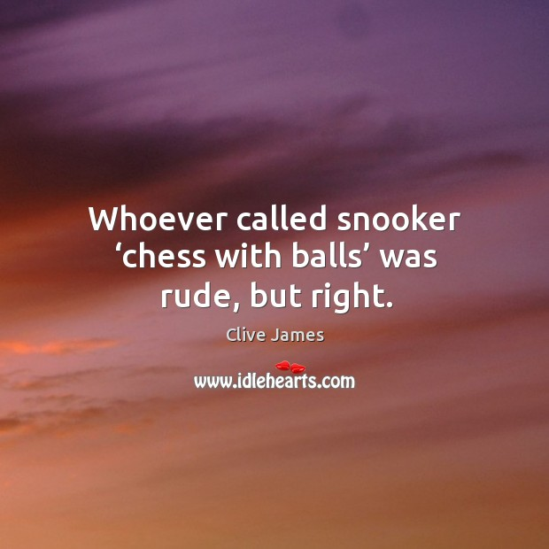 Whoever called snooker 'chess with balls' was rude, but right. Image