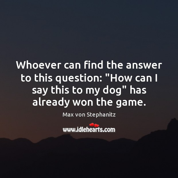 """Image, Whoever can find the answer to this question: """"How can I say"""