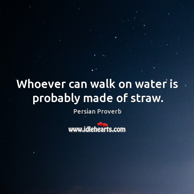Whoever can walk on water is probably made of straw. Persian Proverbs Image