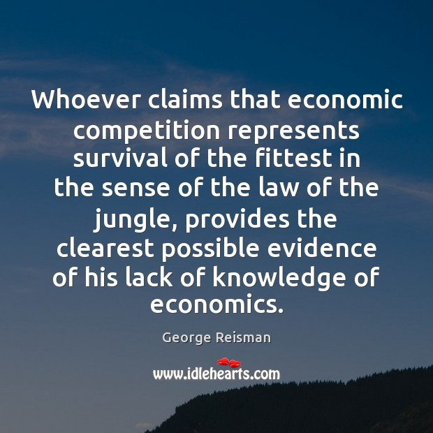 Whoever claims that economic competition represents survival of the fittest in the Image