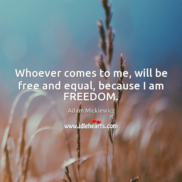 Image, Whoever comes to me, will be free and equal, because I am FREEDOM.